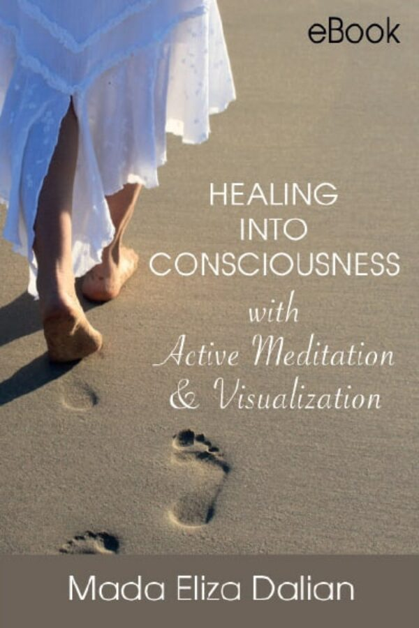 Mada Eliza Dalian. Healing into Consciousness with Active Meditation & Visualization
